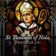 St. Paulinus of Nola, pray for us!