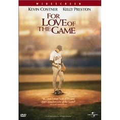 For Love of the Game  Not sure I can watch this movie enough! Love It!