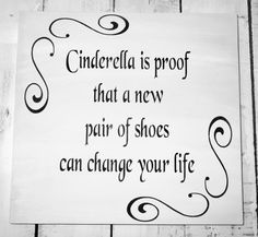 """Cinderella fairytale decor """"Cinderella is proof that a new pair of shoes can change your life"""" shoe lover, diva, little girls room on Etsy, $45.00"""