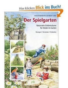 Der Spielgarten: Naturnahe Erlebnisräume für Kinder im Garten - Bewegen, Verstecken, Entdecken: Amazon.de: Irmela Erckenbrecht, Rainer Lutter: Bücher