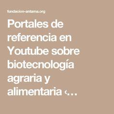 Portales de referencia en Youtube sobre biotecnología agraria y alimentaria ‹…