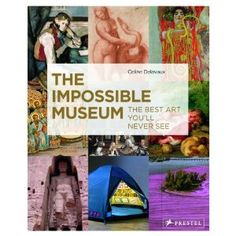 The Impossible Museum: The Best Art Youll Never See: Amazon.co.uk: Celine Delavaux: Books