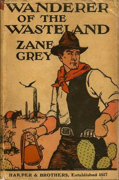 """Wanderer of the Wasteland. Zane Grey. New York: Harper and Brothers, 1923. First edition. Original dust jacket. """"The girl's red lips curled in pouting scorn, and with a wonderful dusky flash of eyes she whirled away. Outside, Arallanes led Adam across the sands, still with that familiar hand upon him. 'Boy,' he said, in English, 'that girl–she no blood of mine. She damn leetle wild cat–mucha Indian–on fire all time.'"""""""