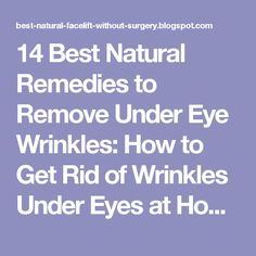 14 Best Natural Remedies to Remove Under Eye Wrinkles: How to Get Rid of Wrinkles Under Eyes at Home   Natural Facelift for Wrinkles and Anti Aging Skin Care Products