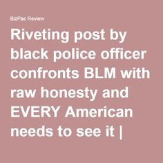 Riveting post by black police officer confronts BLM with raw honesty and EVERY American needs to see it | BizPac Review