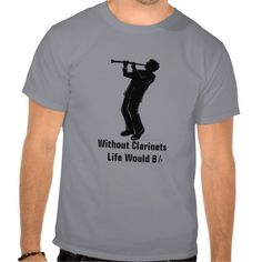 Silhouette Clarinet Player T-Shirt  Without Clarinets Life Would Be Flat by Imagine That! Design. Great gift for musicians and clarinetists.