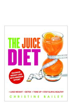 The Juice Diet: Lose Weight, Detox, Tone Up, Stay Slim & Healthy