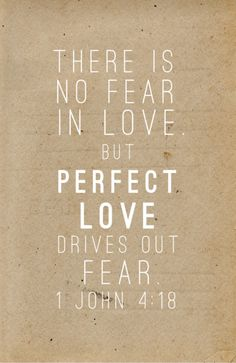 #BIBLE #LOVE There is no fear in love, but perfect love drives out fear. 1 John 4:18