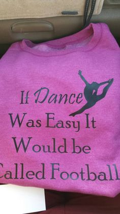 Check out this item in my Etsy shop https://www.etsy.com/listing/214337334/if-dance-was-easy-it-would-be-called