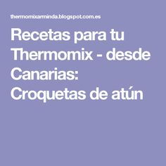 Recetas para tu Thermomix - desde Canarias: Croquetas de atún