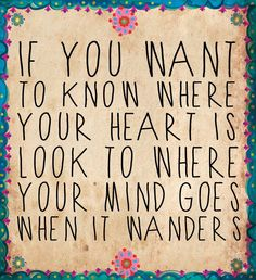 Listening to your heart takes you closer to living your natural life! In a world where you can be anything…be yourself!