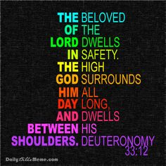 """Deuteronomy 33:12 NASB, Of Benjamin he said, """"May the beloved of the LORD dwell in security by Him, Who shields him all the day, And he dwells between His shoulders.""""   I  DailyBibleMeme.com"""
