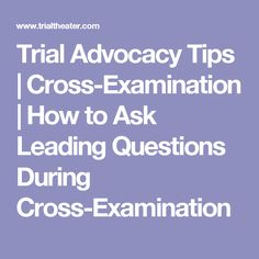 Trial Advocacy Tips | Cross-Examination | How to Ask Leading Questions During Cross-Examination