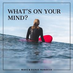What's on your mind ? Wave Dance, Yoga Retreat, Morocco, Surfing, Around The Worlds, Waves, Mindfulness, Surf, Ocean Waves