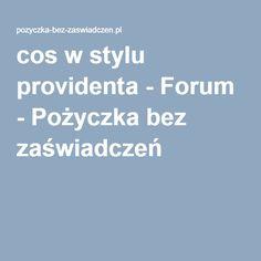 cos w stylu providenta - Forum - Pożyczka bez zaświadczeń