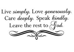 """""""Live simply, love generously, care deeply, speak kindly, leave the rest to God."""" ~ Ronald Reagan"""