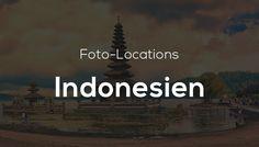 Foto-Locations in Indonesien – Die schönsten Orte zum Fotografieren