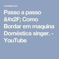 Passo a passo / Como Bordar  em maquina Doméstica singer. - YouTube