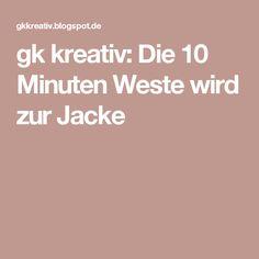gk kreativ: Die 10 Minuten Weste wird zur Jacke