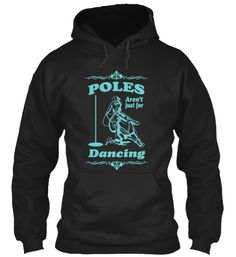 Poles Aren't Just for Dancing LIMITED