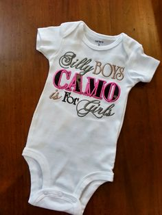 Silly Boys Camo is for Girls Shirt Onesie Pink  by GumballsOnline, $24.95