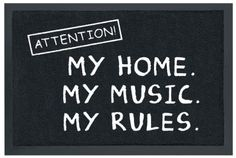 Attention! My home. My music. My rules.,