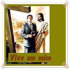 TODA  HONRA  E  GLÓRIA  AO  SENHOR  JESUS: VIVE EM MIM