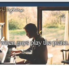When guys play the piano <3 Can I just say that that is one of the most attractive things ever.