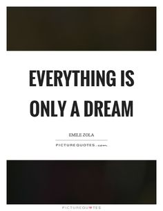 Everything is only a dream. Picture Quotes.