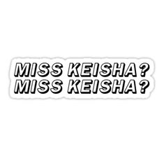 """""""MISS KEISHA? 