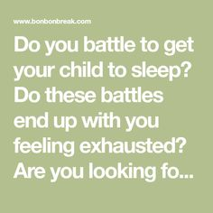 Do you battle to get your child to sleep? Do these battles end up with you feeling exhausted? Are you looking for easier bedtimes?