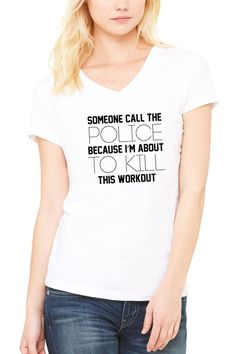 SOMEONE CALL THE POLICE BECAUSE IM ABOUT TO KILL THIS WORKOUT WOMENS - Women's Jersey Short Sleeve V-Neck Tee