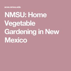 NMSU: Home Vegetable Gardening in New Mexico