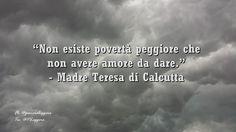 """#pensierodelgiorno""""Non esiste povertà peggiore che non avere amore da dare."""" - Madre Teresa di Calcutta"""