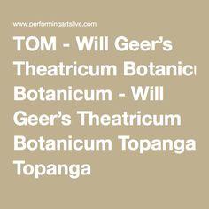 TOM - Will Geer's Theatricum Botanicum - Will Geer's Theatricum Botanicum Topanga