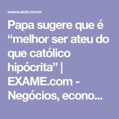 """Papa sugere que é """"melhor ser ateu do que católico hipócrita""""   EXAME.com - Negócios, economia, tecnologia e carreira"""