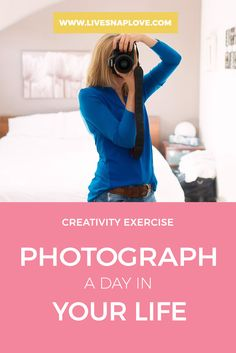 A Creativity Exercise for Photographers - Photograph a Day in Your Life