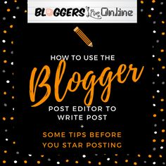 How to Use Blogger's Post Editor to Write Posts
