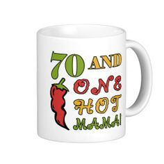 Hot Mama 70th Birthday Gag Gifts Mugs