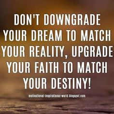 Dream Chasing #86: Don't downgrade your dream to match your reality, upgrade your faith to match your destiny.