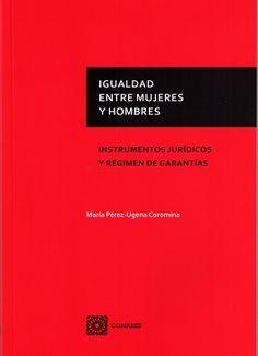 Igualdad entre mujeres y hombres : instrumentos jurídicos y régimen de garantías / María Pérez-Ugena Coromina. - 2015