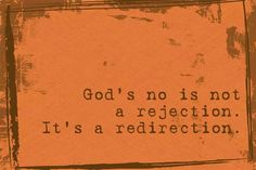 God's no is not a rejection. It's a redirection.