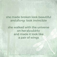 she made broken look beautiful and strong look invincible she walked with the universe on her shoulders  and made it look like a pair of wings  #quote #inspiration #love #relationship #life #strength