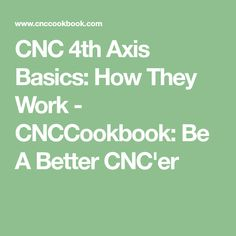 CNC 4th Axis Basics: How They Work - CNCCookbook: Be A Better CNC'er