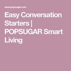 Easy Conversation Starters | POPSUGAR Smart Living