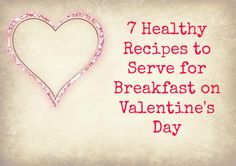 7 Healthy Recipes to Serve for Breakfast on Valentine's Day