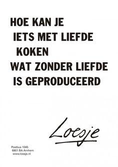hoe kan je iets met liefde koken wat zonder liefde is geproduceerd @Loesje van Herp van Herp