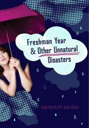 Freshman Year & Other Unnatural Disasters by Meredith Zeitlin--So funny & entertaining. I'm reading this to my Y.A. Lit class right now.