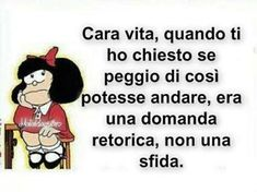 Mafalda and more… Love Me Quotes, Mood Quotes, Verona, Italian Quotes, Feelings Words, Just Smile, Funny Pins, Funny Quotes, Hilarious