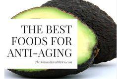 The Best Anti-Aging Foods For Younger Skin - The Top 6 You Need To Have - The Natural Health Den